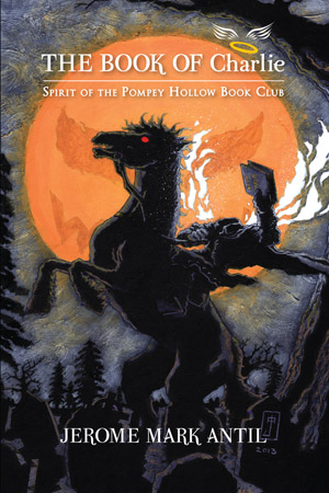 The Book of Charlie: Spirit of the Pompey Hollow Book Club by Jerome Mark Antil